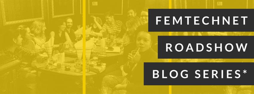 FemTechNetRoadshow Blog Series